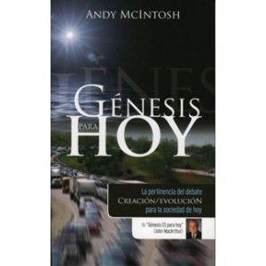 """Génesis para hoy Andy McIntosh  """"Aprecio el amor obvio de Andy McIntosh hacia la Biblia, y su convicción de que la Palabra de Dios siempre triunfará sobre toda falsedad. Con palabras sencillas muestra por qué muchas de las pretensiones de los evolucionistas son manifiestamente falsas. De camino, deja hablar a la Palabra de Dios por sí misma con toda claridad."""