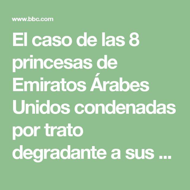 El caso de las 8 princesas de Emiratos Árabes Unidos condenadas por trato degradante a sus sirvientas - BBC Mundo