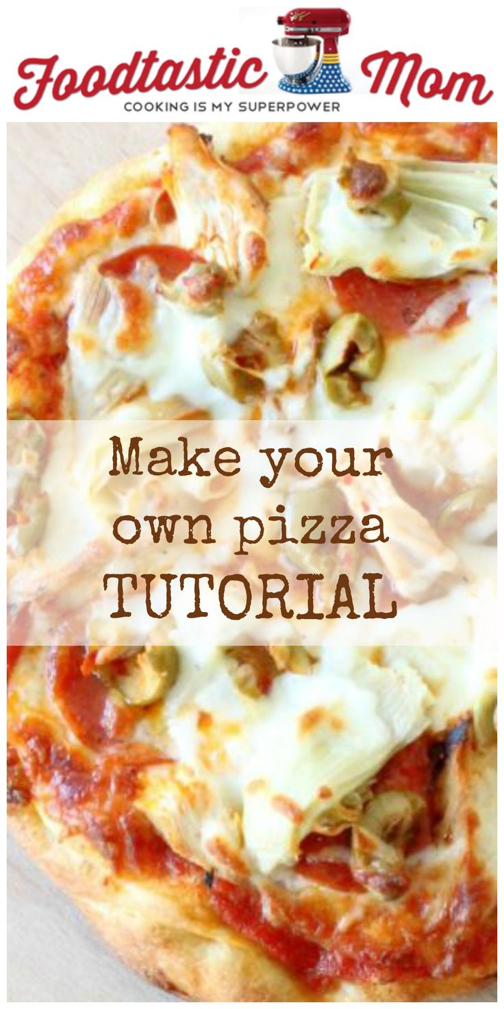 Make Your Own Pizza Tutorial by Foodtastic Mom