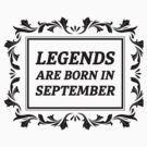 LEGENDS ARE BORN IN SEPTEMBER by jamesolomon