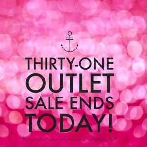 Last Day of the Thirty-One Outlet Sale!