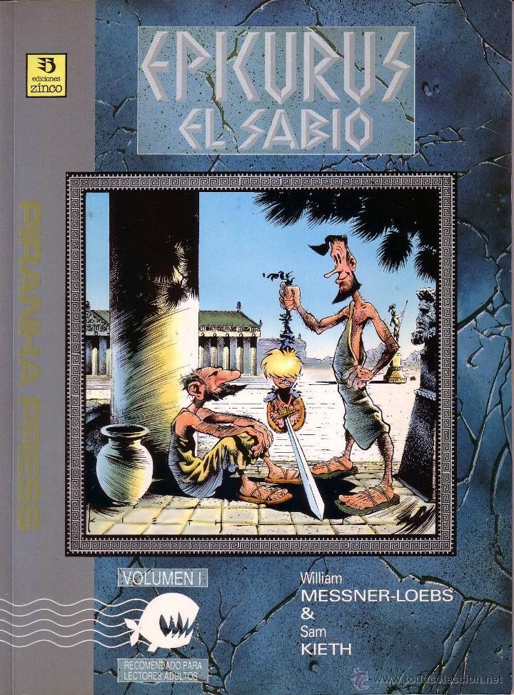 MESSNER-LOEBS, W. y  KIETH, S., Epicuro el sabio (Novela gráfica).  Ediciones Zinco, Barcelona, 1991. Se trata de una novela gráfica de un joven que repentinamente aparece en la antigua Grecia y se encuentra con los filósofos antiguos. Es una novela gráfica de humor. http://www.normaeditorial.com/ficha/013208200/epicuro-el-sabio/