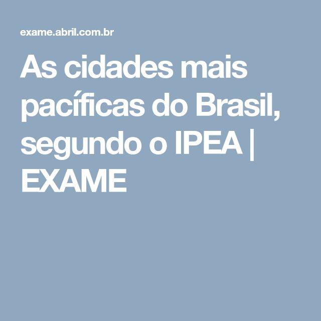 As cidades mais pacíficas do Brasil, segundo o IPEA | EXAME