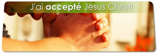 J'AI ACCEPTE JESUS CHRIST - NAÎTRE DE NOUVEAU!
