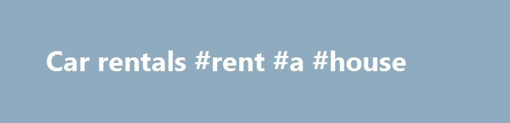 Car rentals #rent #a #house http://rental.remmont.com/car-rentals-rent-a-house/  #car rental discount # Car Rentals Take advantage of car rentals at a variety of participating domestic and international locations by calling the toll-free numbers and using the APA program numbers listed on this page. These companies provide coupons for car class upgrades and discounts. Be sure to bring your membership card to the rental...