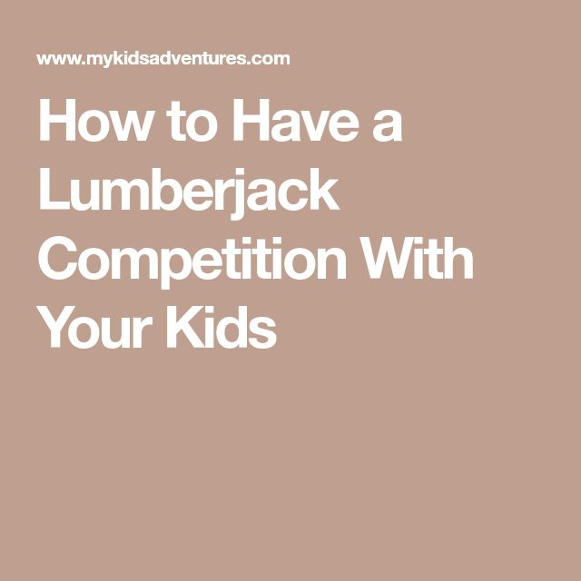 How to Have a Lumberjack Competition With Your Kids