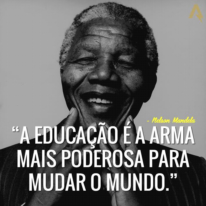 A educação é a arma mais poderosa para mudar o mundo. – Nelson Mandela