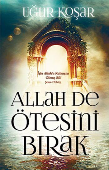 Allah De ötesini bırak - Yazar : Uğur Koşar