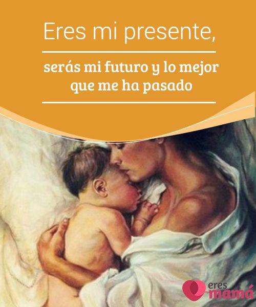 Eres mi presente, serás mi #futuro y lo mejor que me ha pasado  La #llegada de un #hijo reinicia nuestras vidas. Son nuestro #presente y nos aferran a la esperanza y a la alegría, son lo mejor que nos ha ocurrido...