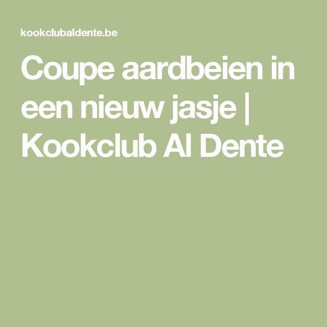 Coupe aardbeien in een nieuw jasje | Kookclub Al Dente