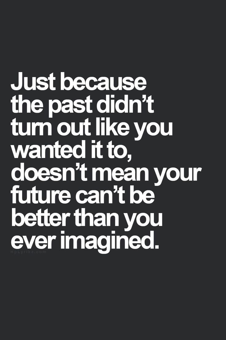 Your past does not equal your future.