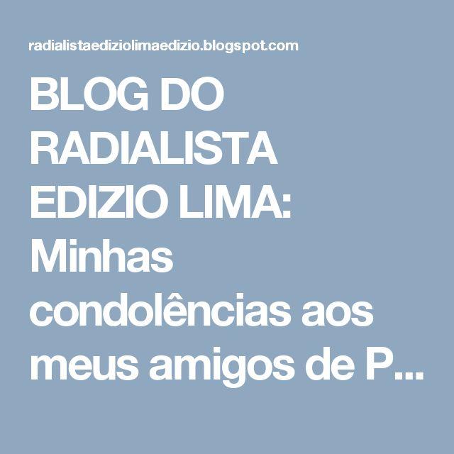 BLOG DO  RADIALISTA  EDIZIO LIMA: Minhas  condolências aos meus amigos de  Plácido d...