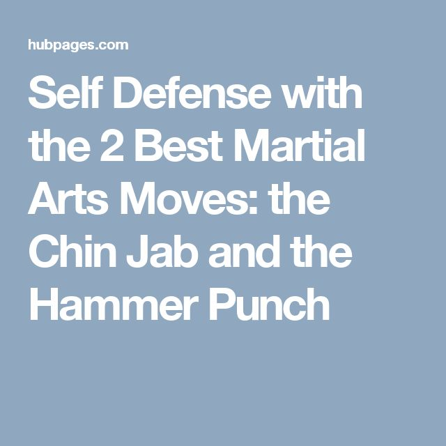 Self Defense with the 2 Best Martial Arts Moves: the Chin Jab and the Hammer Punch