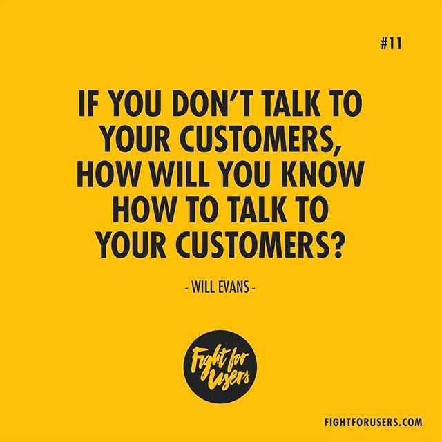 If you dont talk to your customers how will you know how to talk to your customers?