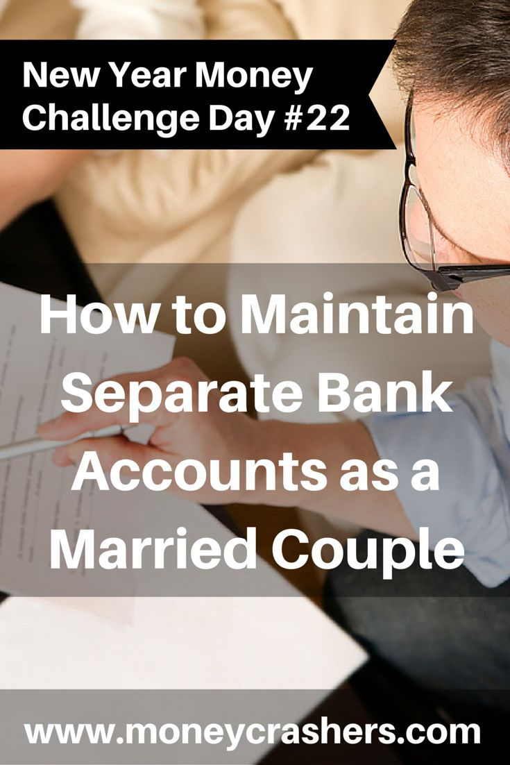 How to Maintain Separate Bank Accounts as a Married Couple http://www.moneycrashers.com/married-couples-separate-bank-accounts/