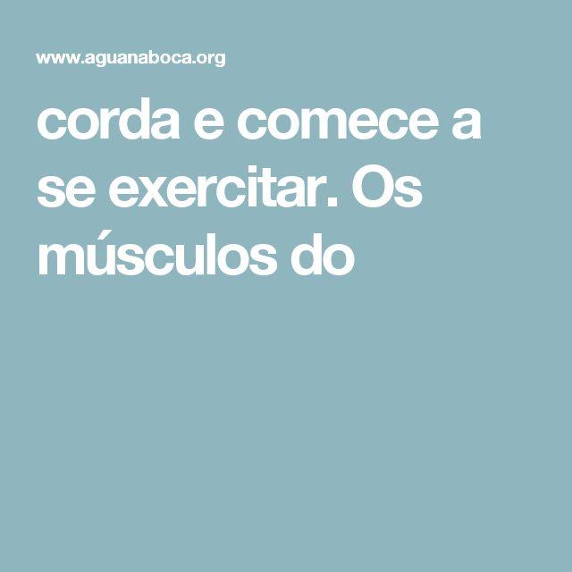 corda e comece a se exercitar. Os músculos do