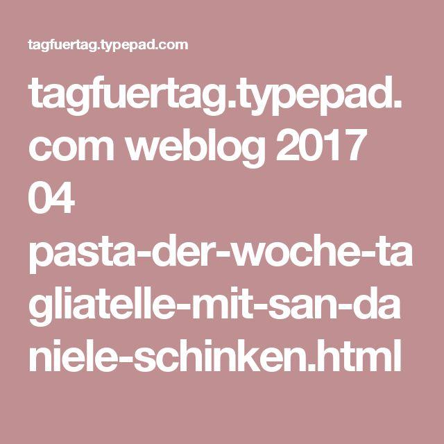 tagfuertag.typepad.com weblog 2017 04 pasta-der-woche-tagliatelle-mit-san-daniele-schinken.html