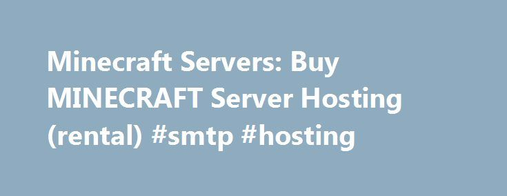 Minecraft Servers: Buy MINECRAFT Server Hosting (rental) #smtp #hosting http://hosting.remmont.com/minecraft-servers-buy-minecraft-server-hosting-rental-smtp-hosting/  #minecraft server host # Minecraft Servers include McMyAdmin control panel! Daily Backups, Bukkit, one-click plugin installs, Static IP, optional FREE website (with MySQL), and more! Many plugins are available with one click in our industry leading control panel, including: Tekkit,... Read more