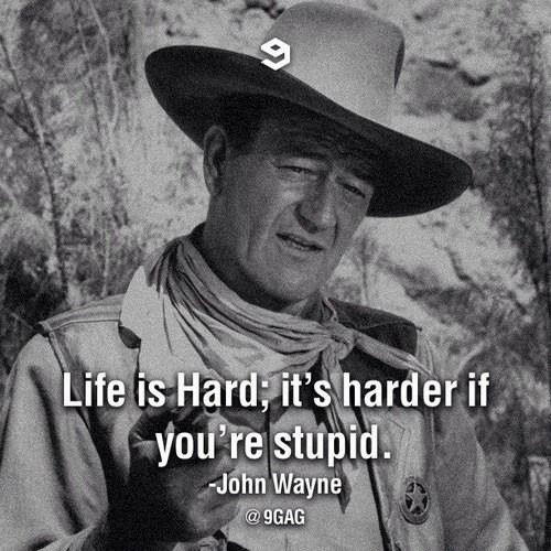 """""""Life is hard. It's harder if you're stupid"""" - John Wayne. Wise words from The Duke <3"""