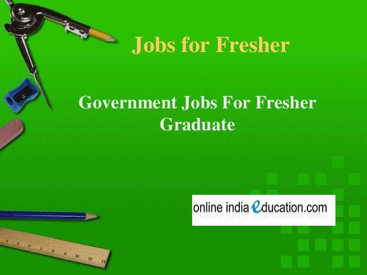 Jobs For Fresher Graduate, Government Jobs For Fresher by Ankit Pareek via slideshare