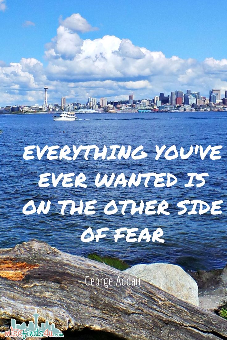 #quote Everything you've ever wanted is on the other side of fear (photo: Seattle skyline from Alki Point)