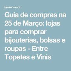 Guia de compras na 25 de Março: lojas para comprar bijouterias, bolsas e roupas - Entre Topetes e Vinis