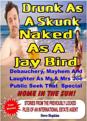 Drunk as a skunk, naked as a jay bird - Steve Hopkins
