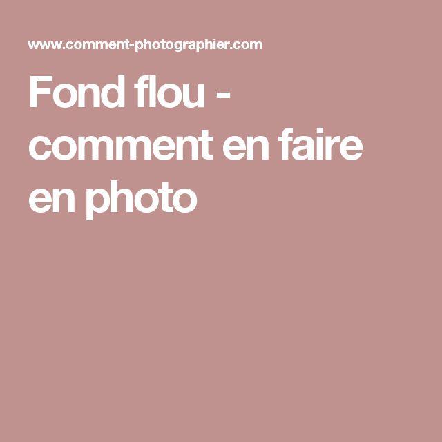 Fond flou - comment en faire en photo