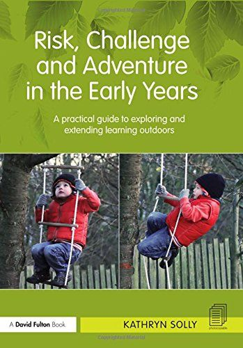 Risk, Challenge and Adventure in the Early Years: A practical guide to exploring and extending learning outdoors by Kathryn Susan Solly http://www.amazon.com/dp/0415667402/ref=cm_sw_r_pi_dp_VIr3ub0451D74
