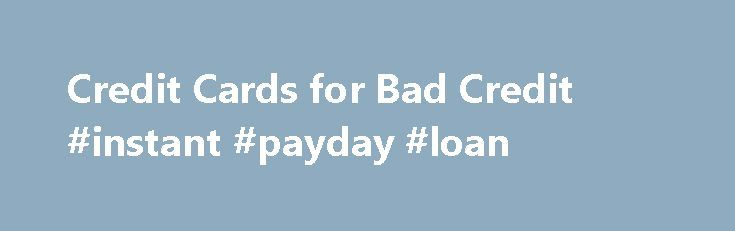 Credit Cards for Bad Credit #instant #payday #loan http://nef2.com/credit-cards-for-bad-credit-instant-payday-loan/  #bad credit # OpenSky Secured Visa Credit Card We want to hear from you and encourage a lively discussion among our users. Please help us keep our site clean and safe by following our posting guidelines. and avoid disclosing personal or sensitive information such as bank account or phone numbers. Any comments posted under NerdWallet...