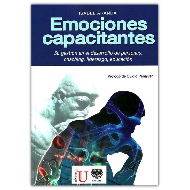 Emociones capacitantes. Su gestión en el desarrollo de personas: coaching, liderazgo, educación  – Isabel Aranda - Ediciones de la U – Editorial Rache  http://www.librosyeditores.com/tiendalemoine/4256-emociones-capacitantes-su-gestion-en-el-desarrollo-de-personas-coaching-liderazgo-educacion--9789587622294.html  Editores y distribuidores