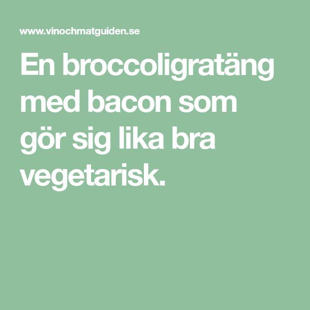 En broccoligratäng med bacon som gör sig lika bra vegetarisk.