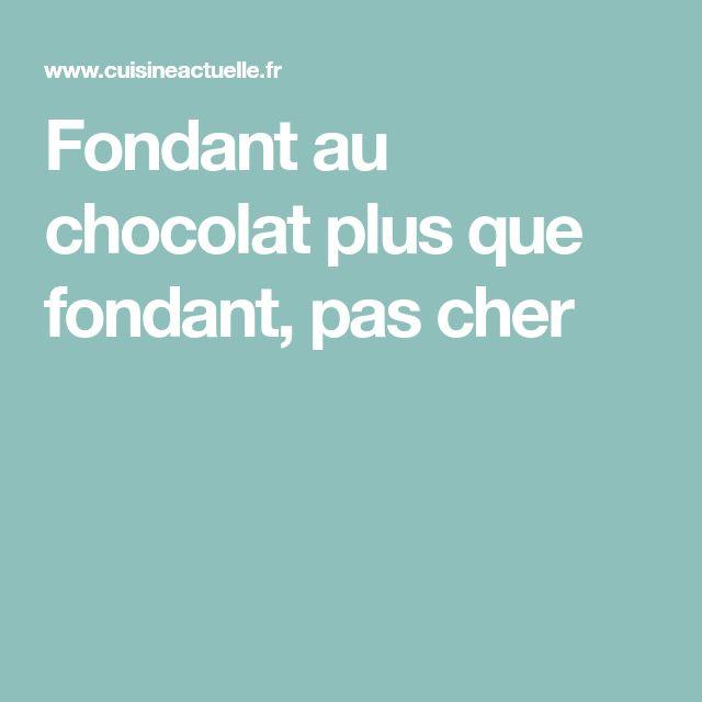 Fondant au chocolat plus que fondant, pas cher