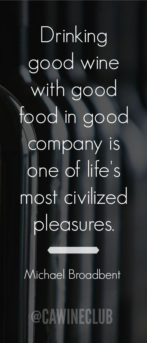 Drinking Good Wine With Good Food In Good Company Is One Of Life S Most Civilized Pleasures Michael Broadbent Wine Wein Zitate Essen Und Wein Wein Trinken