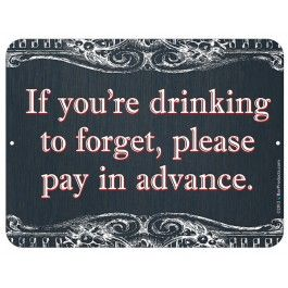 If you are drinking to forget