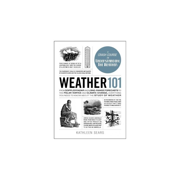 Weather 101 : From Doppler Radar and Long-range Forecasts to the Polar Vortex and Climate Change,
