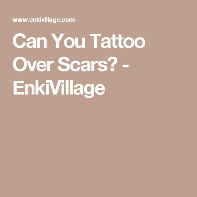 Can You Tattoo Over Scars? - EnkiVillage