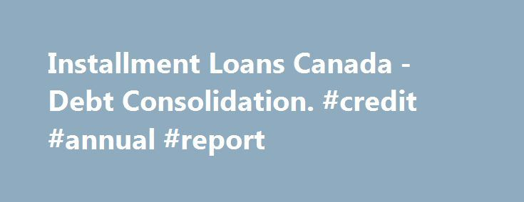 Installment Loans Canada -Debt Consolidation. #credit #annual #report http://credit.remmont.com/installment-loans-canada-debt-consolidation-credit-annual-report/  #no credit loan # Our Team © 2013-2015 All rights reserved. urLoan™ is a registered trademark of Creditloans Canada Financing Read More...The post Installment Loans Canada -Debt Consolidation. #credit #annual #report appeared first on Credit.