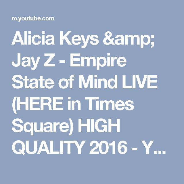 Alicia Keys & Jay Z - Empire State of Mind LIVE (HERE in Times Square) HIGH QUALITY 2016 - YouTube
