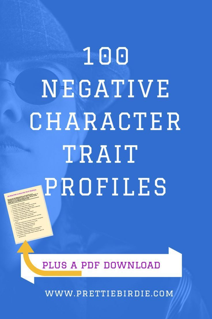 100 NEGATIVE CHARACTER TRAIT PROFILES (PLUS A FREE PDF DOWNLOAD) http://www.prettiebirdie.com