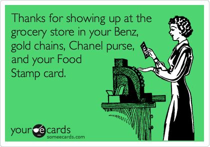 Funny Thanks Ecard: Thanks for showing up at the grocery store in your Benz, gold chains, Chanel purse, and your Food Stamp card.