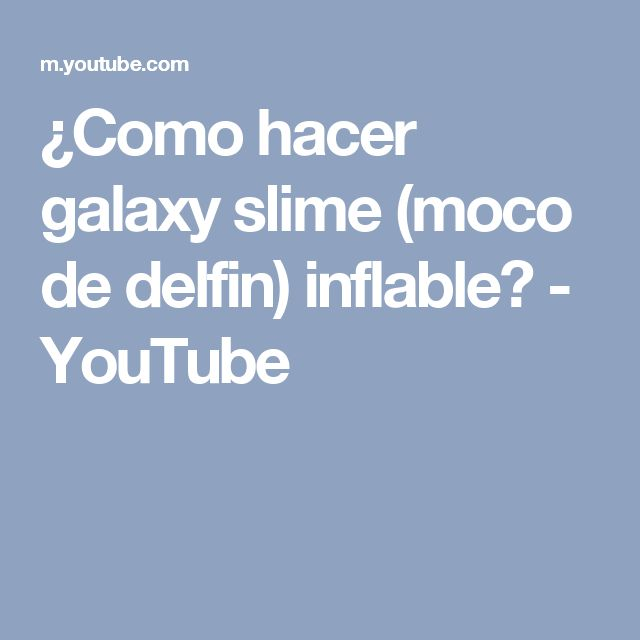 ¿Como hacer galaxy slime (moco de delfin) inflable? - YouTube