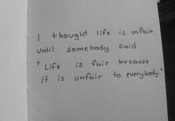 """""""Life is fair."""""""