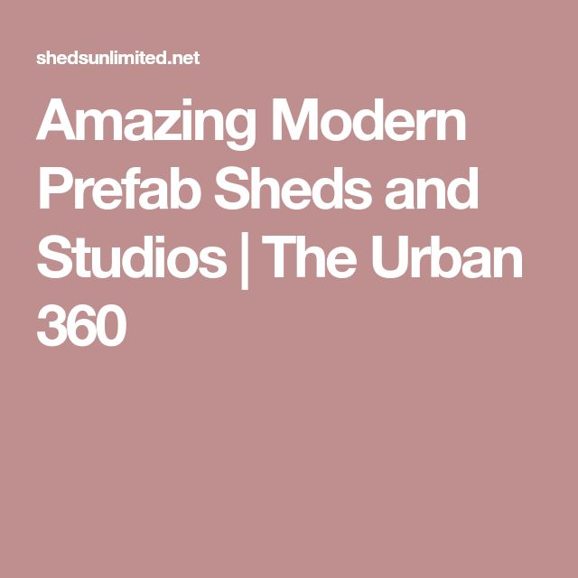 Amazing Modern Prefab Sheds and Studios | The Urban 360