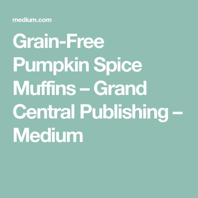 Grain-Free Pumpkin Spice Muffins – Grand Central Publishing – Medium