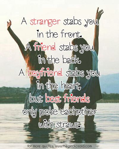 A stranger stabs you in the front. A friend stabs you in the back. A boyfriend stabs you in the heart, but best friends only poke eachother with straws.  #back #best #boyfriend #friend #friends #front #heart #poke #quotes #stabs #stranger #straws