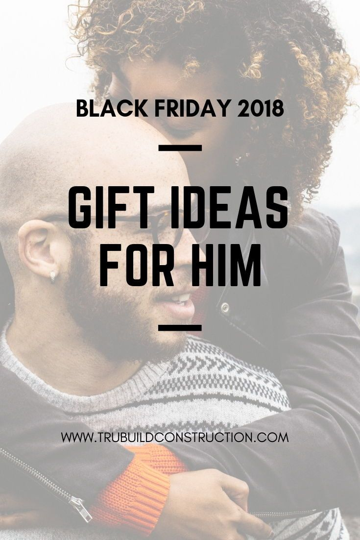 Our Favorite Gift Ideas For Him On Black Friday 2018 Get The