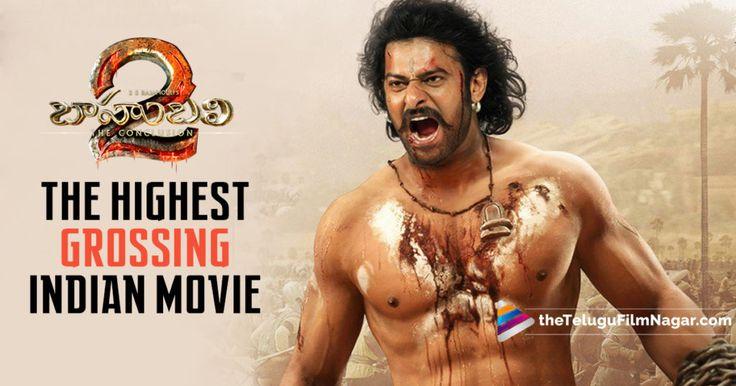 Baahubali 2 Becomes The Highest Grossing Indian Movie, Baahubali Movie Updates, Baahubali-2 the Conclusion, Highest Grossing Indian Film, latest tollywood updates 2017, Telugu Cinema Updates, Telugu Film News, Telugu Filmnagar, Telugu Movie News