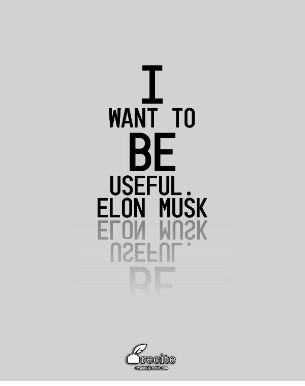 I want to be useful.                     Elon Musk - Quote From Recite.com #RECITE #QUOTE