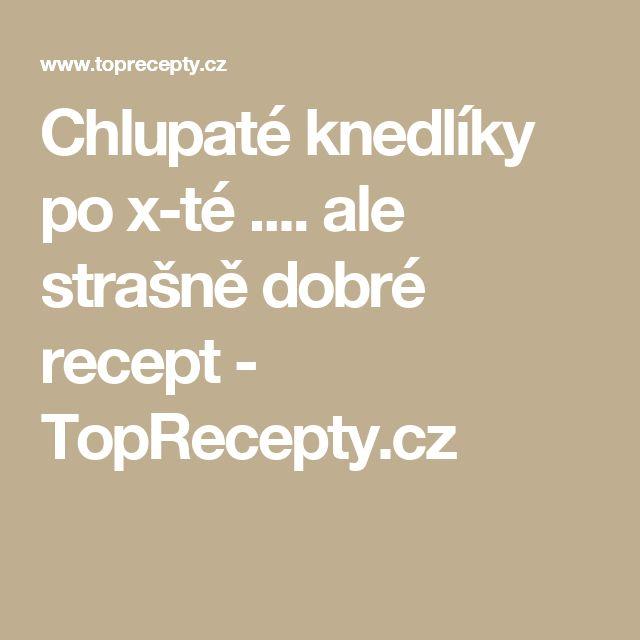 Chlupaté knedlíky po x-té .... ale strašně dobré recept - TopRecepty.cz